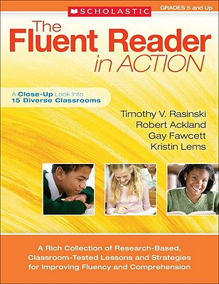 The Fluent Reader in Action, Grades 5 and Up: A Close-Up Look Into 15 Diverse Classrooms - Rasinski, Timothy V, PhD, and Ackland, Robert, and Fawcett, Gay