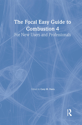 The Focal Easy Guide to Combustion 4: For New Users and Professionals - Davis, Gary M