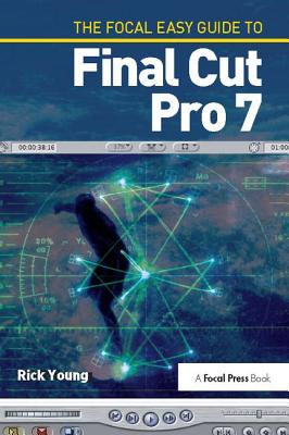 The Focal Easy Guide to Final Cut Pro 7 - Young, Rick