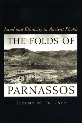 The Folds of Parnassos: Land and Ethnicity in Ancient Phokis - McInerney, Jeremy