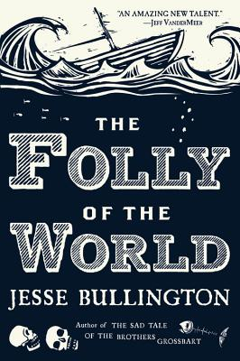 The Folly of the World - Bullington, Jesse