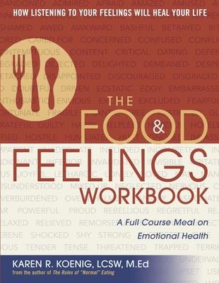 The Food & Feelings Workbook: A Full Course Meal on Emotional Health - Koenig, Karen R