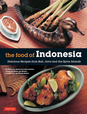 The Food of Indonesia: Delicious Recipes from Bali, Java and the Spices Islands - Holzen, Heinz von, and Arsana, Lother