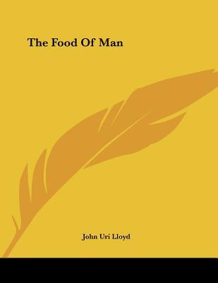 The Food of Man - Lloyd, John Uri