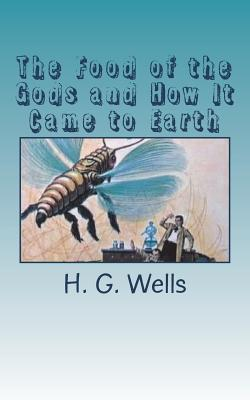 The Food of the Gods and How It Came to Earth - Wells, H G