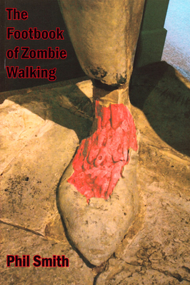The Footbook of Zombie Walking: How to be More Than a Survivor in an Apocalypse - Smith, Phil