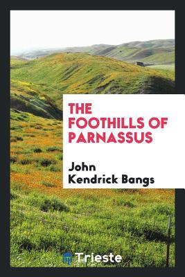The Foothills of Parnassus - Bangs, John Kendrick