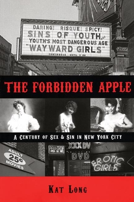 The Forbidden Apple: A Century of Sex & Sin in New York City - Long, Kat