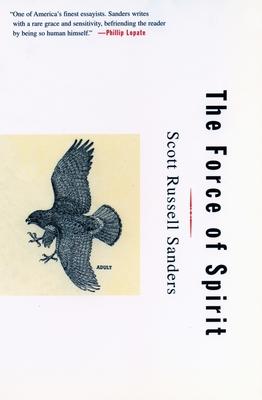 The Force of Spirit - Sanders, Scott Russell, Professor