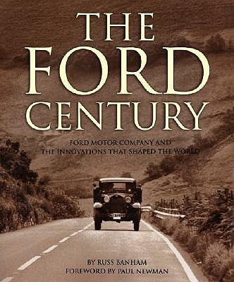 The Ford Century: Ford Motor Company and the Innovations That Shaped the World - Banham, Russ, and Newman, Paul, bar (Foreword by)