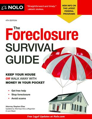The Foreclosure Survival Guide: Keep Your House or Walk Away with Money in Your Pocket - Elias, Stephen, and Loftsgordon, Amy, and Bayer, Leon
