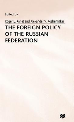 The Foreign Policy of the Russian Federation - Kozhemiakin, Alexander V. (Editor), and Kanet, Roger E. (Editor)