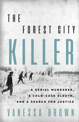 The Forest City Killer: A Serial Murderer, a Cold-Case Sleuth, and a Search for Justice - Brown, Vanessa