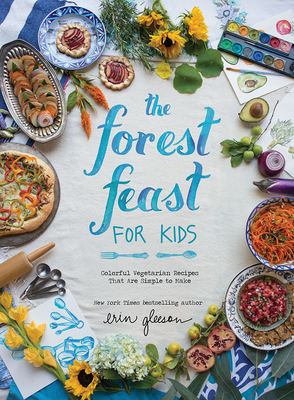 The Forest Feast for Kids: Colorful Vegetarian Recipes That Are Simple to Make - Gleeson, Erin