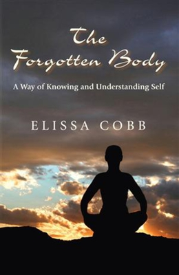 The Forgotten Body: A Way of Knowing and Understanding Self - Cobb, Elissa