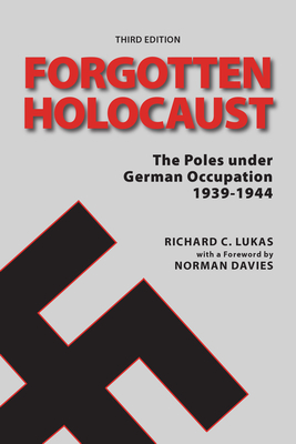 The Forgotten Holocaust: The Poles Under German Occupation 1939-1944 - Lukas, Richard C