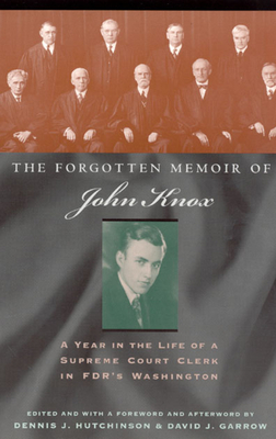 The Forgotten Memoir of John Knox: A Year in the Life of a Supreme Court Clerk in FDR's Washington - Knox, John
