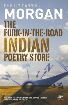 The Fork-In-The-Road Indian Poetry Store - Morgan, Phillip Carroll Carroll