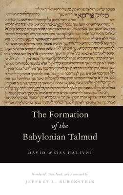 The Formation of the Babylonian Talmud - Halivni, David Weiss, and Rubenstein, Jeffrey L (Translated by)