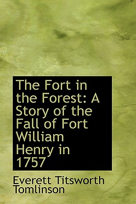 The Fort in the Forest: A Story of the Fall of Fort William Henry in 1757 - Tomlinson, Everett Titsworth