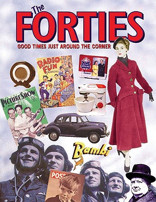 The Forties: Good Times Just Around the Corner - Maloney, Alison