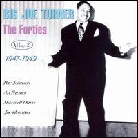 The Forties, Vol. 2: 1947-49 - Big Joe Turner