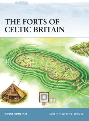 The Forts of Celtic Britain - Konstam, Angus, Dr.