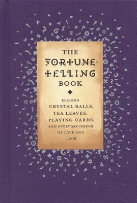 The Fortune-Telling Book: Reading Crystal Balls, Tea Leaves, Playing Cards, and Everyday Omens of Love and Luck - Kemp, Gillian