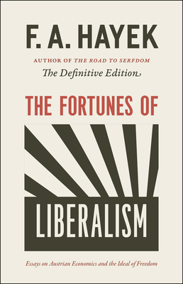 The Fortunes of Liberalism: Essays on Austrian Economics and the Ideal of Freedom - Hayek, F a, and Klein, Peter G (Editor)