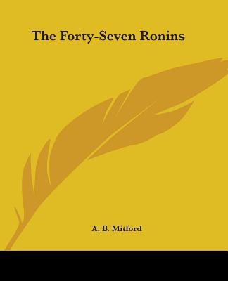 The Forty-Seven Ronins - Mitford, A B
