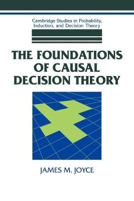 The Foundations of Causal Decision Theory - Joyce, James M