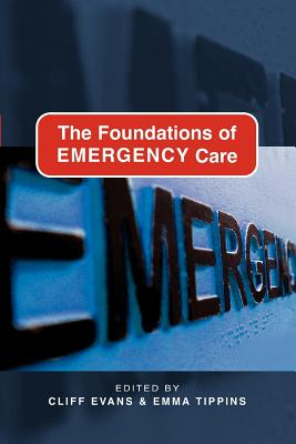 The Foundations of Emergency Care - Evans, Cliff (Editor), and Tippins, Emma (Editor)