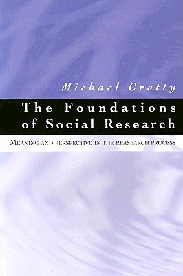 The Foundations of Social Research: Meaning and Perspective in the Research Process - Crotty, Michael J