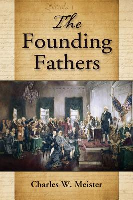 The Founding Fathers - Meister, Charles W, Ph.D.