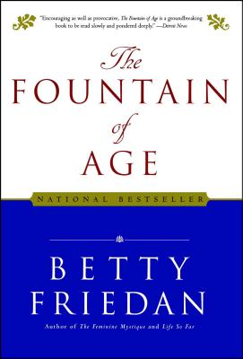 The Fountain of Age - Friedan, Betty, Professor
