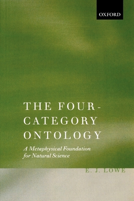 The Four-Category Ontology: A Metaphysical Foundation for Natural Science - Lowe, E J