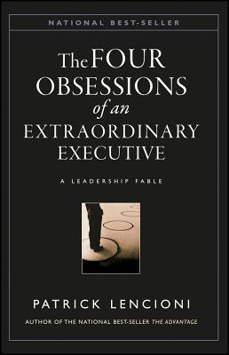 The Four Obsessions of an Extraordinary Executive: The Four Disciplines at the Heart of Making Any Organization World Class - Lencioni, Patrick M