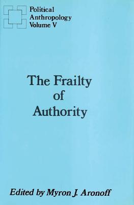 The Frailty of Authority - Aronoff, Myron J. (Editor)