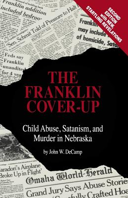The Franklin Cover-Up: Child Abuse, Satanism, and Murder in Nebraska - DeCamp, John W