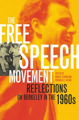 The Free Speech Movement: Reflections on Berkeley in the 1960s - Cohen, Robert (Editor), and Zelnik, Reginald E (Editor), and Litwack, Leon F (Preface by)
