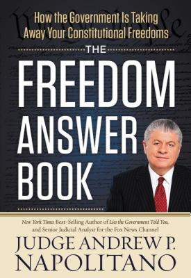 The Freedom Answer Book: How the Government Is Taking Away Your Constitutional Freedoms - Napolitano, Andrew P