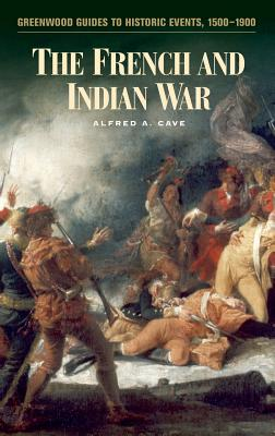 The French and Indian War - Cave, Alfred A