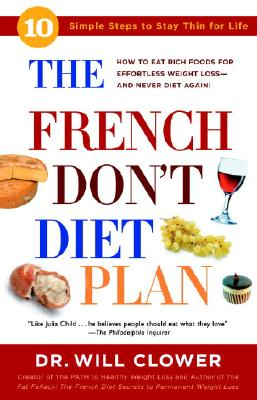 The French Don't Diet Plan: 10 Simple Steps to Stay Thin for Life - Clower, William