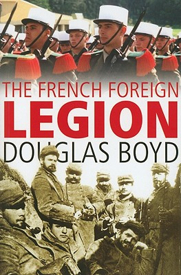 The French Foreign Legion - Boyd, Douglas