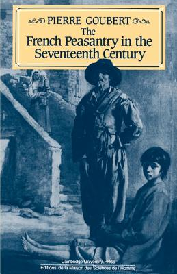 The French Peasantry in the Seventeenth Century - Goubert, Pierre, and Patterson, Ian J (Translated by)