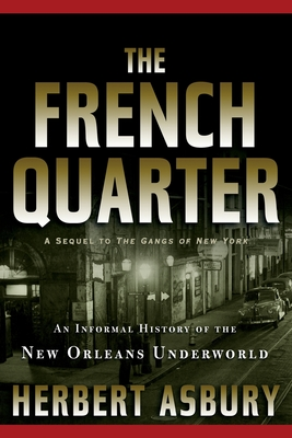 The French Quarter: An Informal History of the New Orleans Underworld - Asbury, Herbert