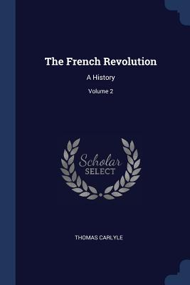 The French Revolution: A History; Volume 2 - Carlyle, Thomas