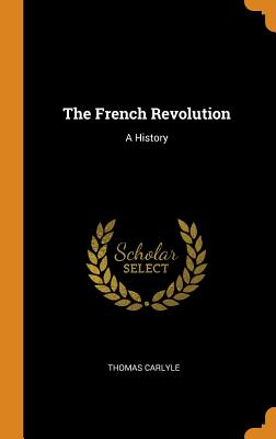 The French Revolution: A History - Carlyle, Thomas