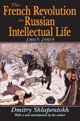 The French Revolution in Russian Intellectual Life: 1865-1905 - Shlapentokh, Dmitry