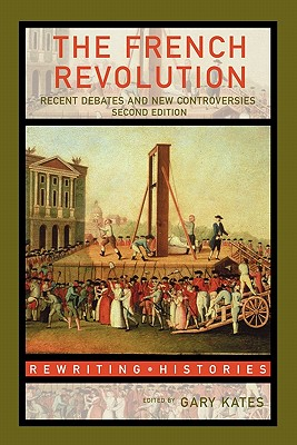 The French Revolution: Recent Debates and New Controversies - Kates, Gary, Professor (Editor)